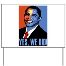 Obama: Yes We Did! Yard Sign