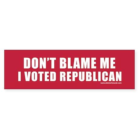 Don't Blame Me Republican Bumper Sticker