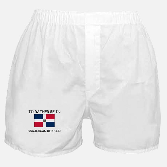 I'd rather be in Dominican Republic Boxer Shorts