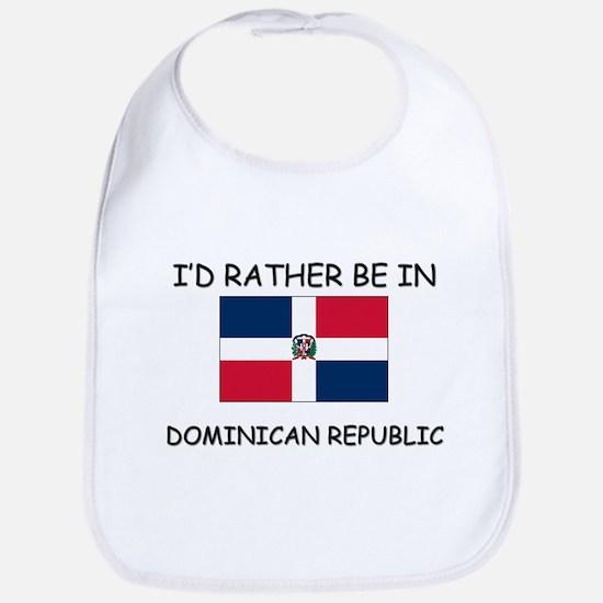 I'd rather be in Dominican Republic Bib