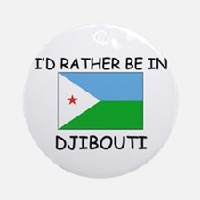 I'd rather be in Djibouti Ornament (Round)
