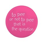"To Pee or Not To Pee 3.5"" Button (100 pack)"