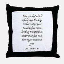 MATTHEW  7:6 Throw Pillow