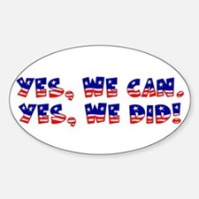 Yes, We Did! Oval Decal