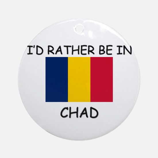 I'd rather be in Chad Ornament (Round)