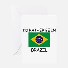 I'd rather be in Brazil Greeting Card