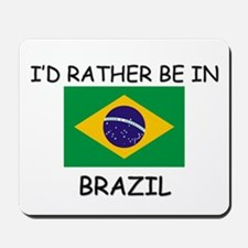 I'd rather be in Brazil Mousepad