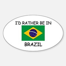 I'd rather be in Brazil Oval Decal