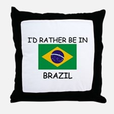 I'd rather be in Brazil Throw Pillow
