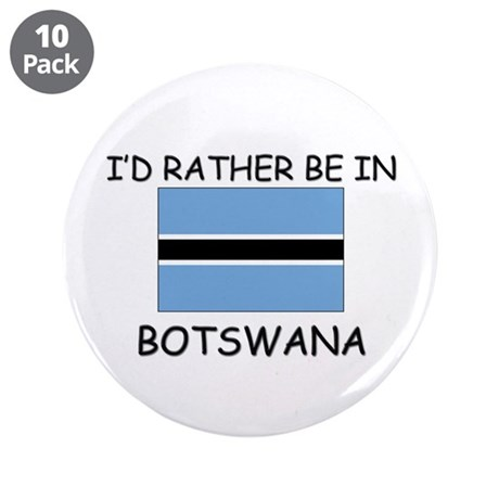 """I'd rather be in Botswana 3.5"""" Button (10 pack)"""
