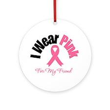 I Wear Pink Friend Ornament (Round)