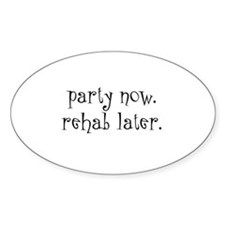 Party Now. Rehab Later. Oval Decal