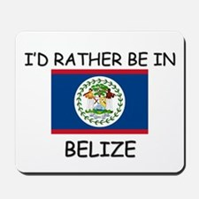 I'd rather be in Belize Mousepad