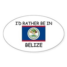 I'd rather be in Belize Oval Decal