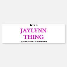 It's a Jaylynn thing, you would Bumper Bumper Bumper Sticker