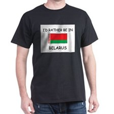 I'd rather be in Belarus T-Shirt