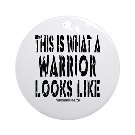 THIS IS WHAT A WARRIOR LOOKS Ornament (Round)