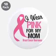 """I Wear Pink For My Mom 3.5"""" Button (10 pack)"""