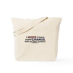 I HOPE I have CHANGE left Tote Bag