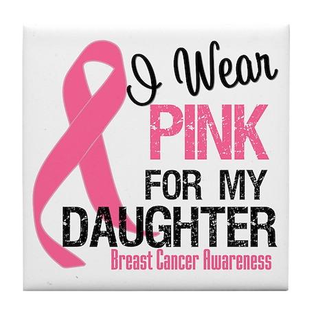 I Wear Pink For Daughter Tile Coaster