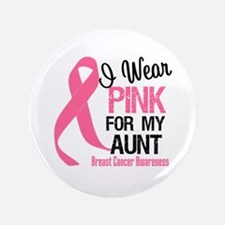 "I Wear Pink For My Aunt 3.5"" Button"