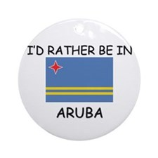 I'd rather be in Aruba Ornament (Round)