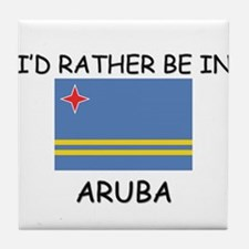 I'd rather be in Aruba Tile Coaster