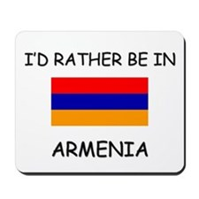 I'd rather be in Armenia Mousepad