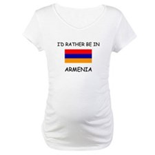 I'd rather be in Armenia Shirt