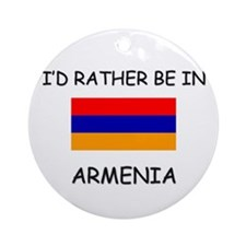 I'd rather be in Armenia Ornament (Round)
