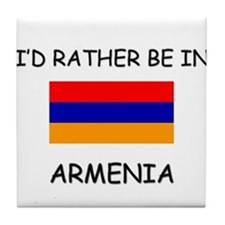 I'd rather be in Armenia Tile Coaster