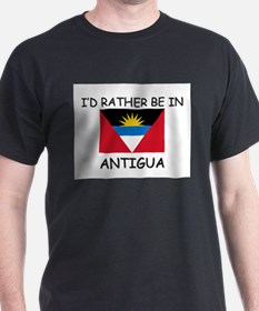 I'd rather be in Antigua T-Shirt