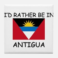I'd rather be in Antigua Tile Coaster