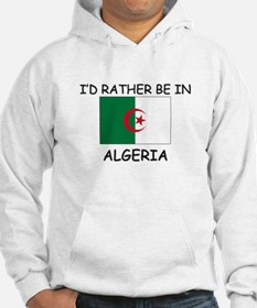 I'd rather be in Algeria Hoodie