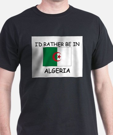 I'd rather be in Algeria T-Shirt