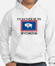 I'd rather be in Wyoming Hoodie