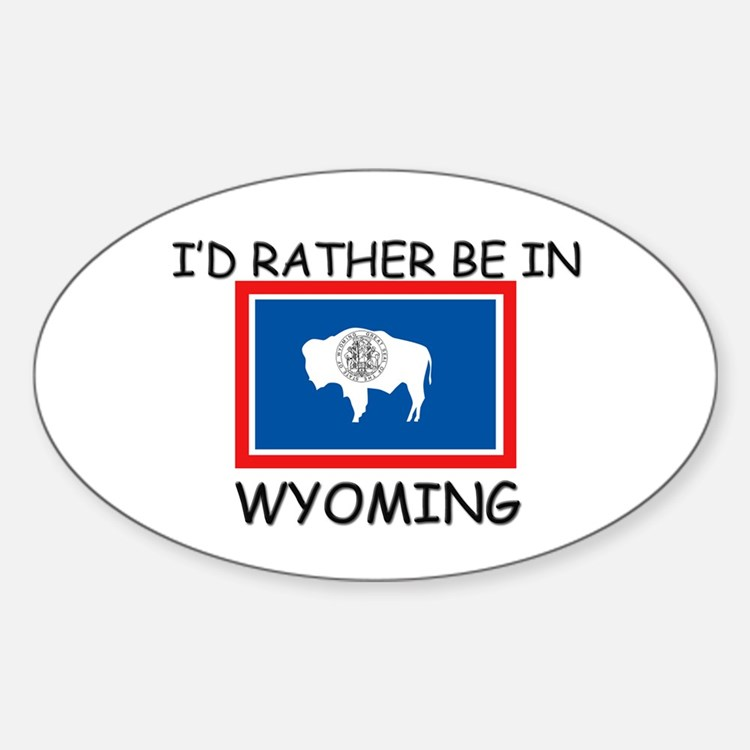 I'd rather be in Wyoming Oval Decal