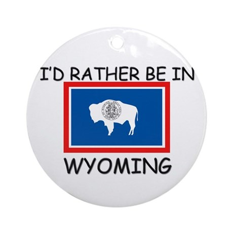 I'd rather be in Wyoming Ornament (Round)