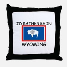 I'd rather be in Wyoming Throw Pillow