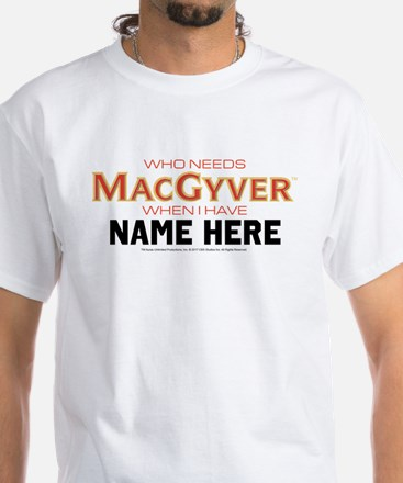 Who Needs MacGyver Personalized Shirt