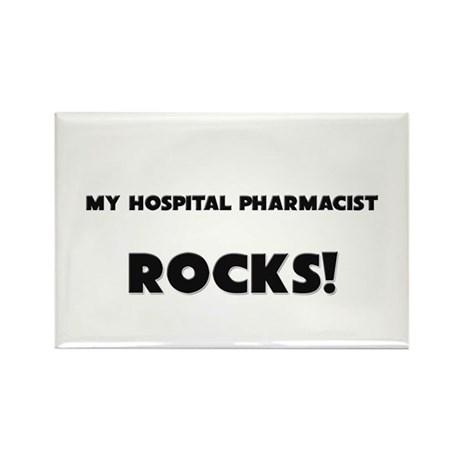 MY Hospital Pharmacist ROCKS! Rectangle Magnet