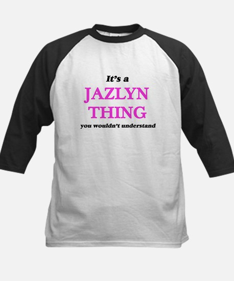 It's a Jazlyn thing, you would Baseball Jersey