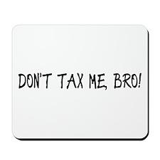 Don't Tax Me, Bro! Mousepad