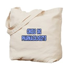 """Chicks Dig Pharmacologists"" Tote Bag"