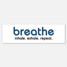 Breathe Bumper Bumper Bumper Sticker