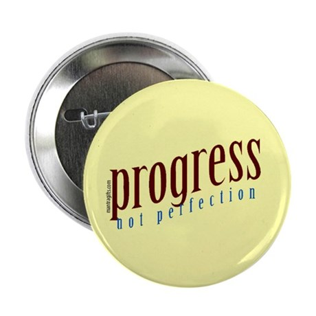 "Progress, not perfection 2.25"" Button"