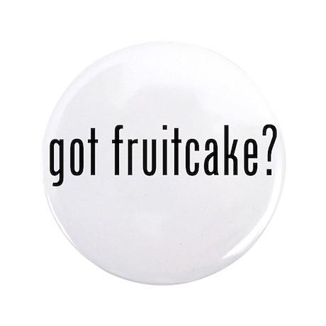 """got fruitcake? 3.5"""" Button (100 pack)"""