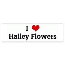 I Love Hailey Flowers Bumper Bumper Sticker