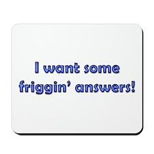 I Want Some Friggin' Answers! Mousepad