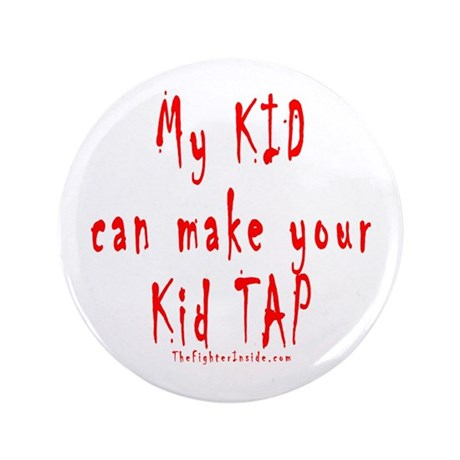 "My KID can make your Kid TAP 3.5"" Button"